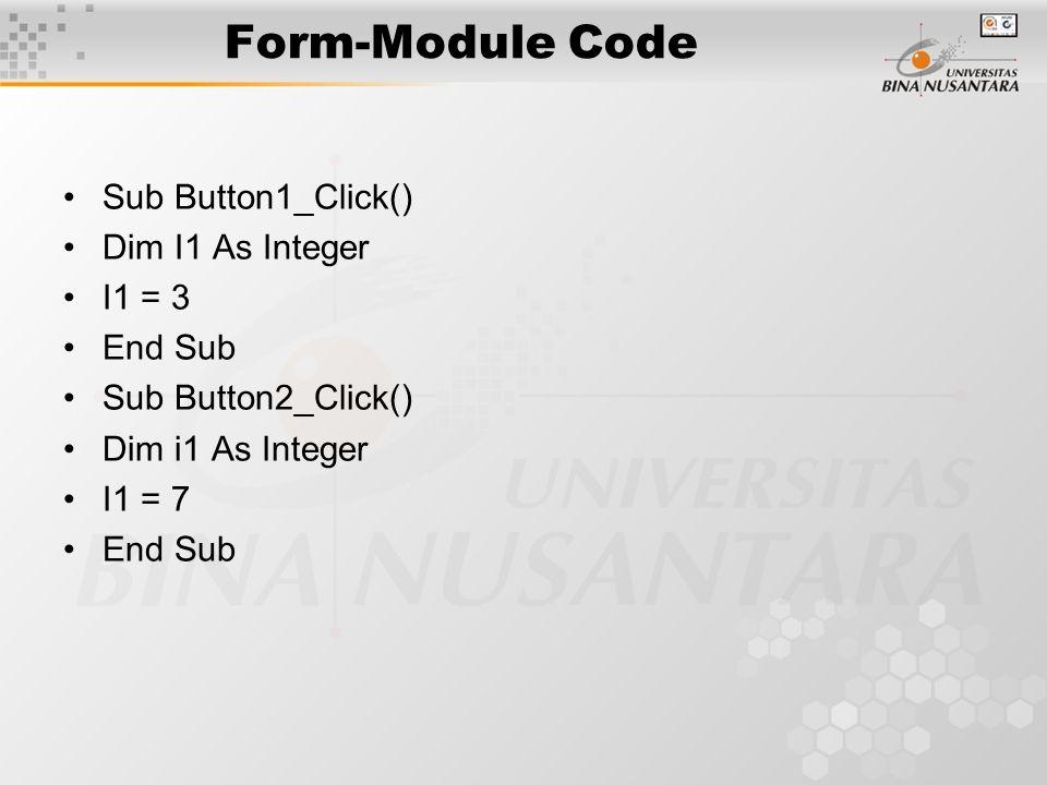 Form-Module Code Sub Button1_Click() Dim I1 As Integer I1 = 3 End Sub Sub Button2_Click() Dim i1 As Integer I1 = 7 End Sub