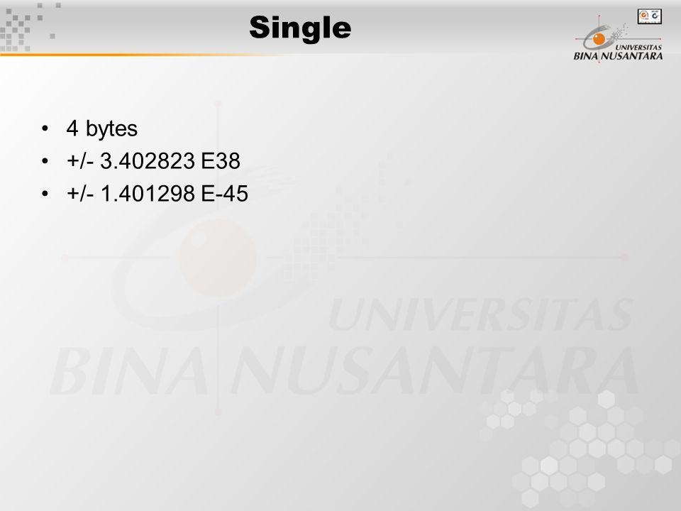 Single 4 bytes +/- 3.402823 E38 +/- 1.401298 E-45