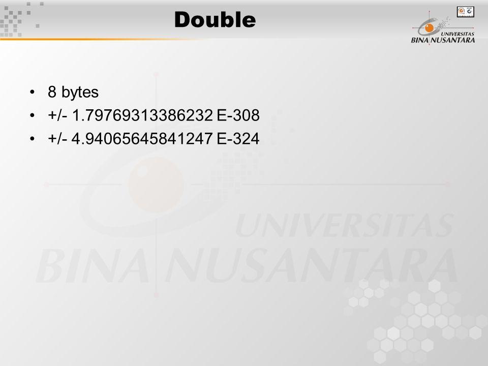 Double 8 bytes +/- 1.79769313386232 E-308 +/- 4.94065645841247 E-324