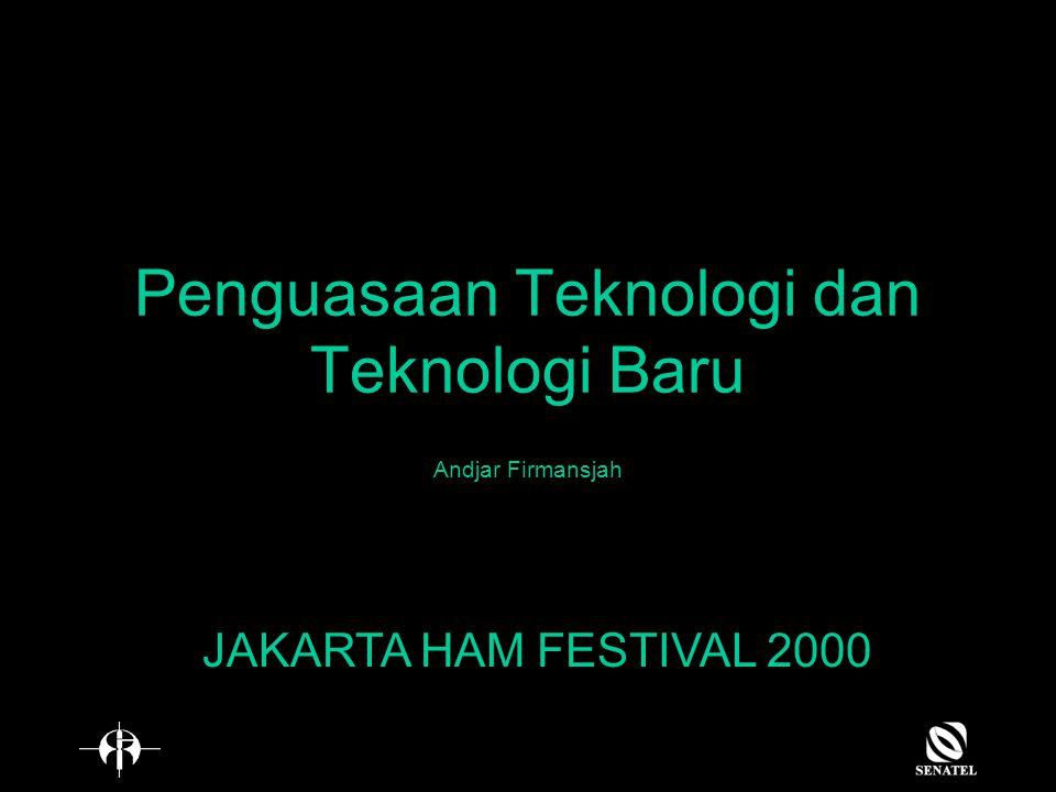 Penguasaan Teknologi dan Teknologi Baru Andjar Firmansjah JAKARTA HAM FESTIVAL 2000