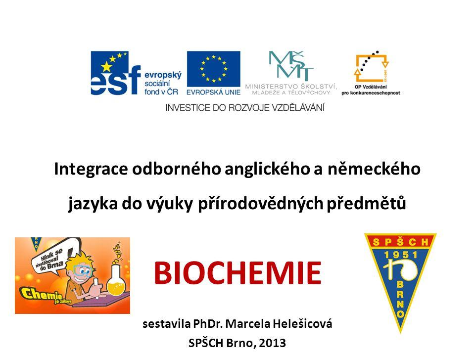 Integrace odborného anglického a německého jazyka do výuky přírodovědných předmětů BIOCHEMIE sestavila PhDr.