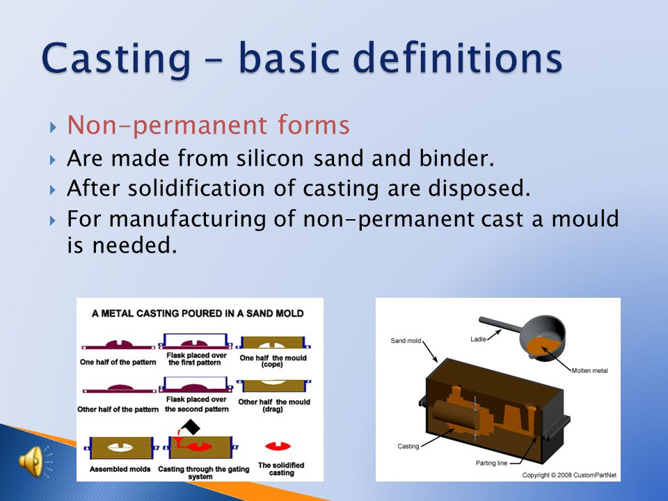  Non-permanent forms  Are made from silicon sand and binder.