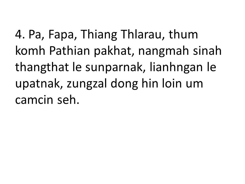 4. Pa, Fapa, Thiang Thlarau, thum komh Pathian pakhat, nangmah sinah thangthat le sunparnak, lianhngan le upatnak, zungzal dong hin loin um camcin seh