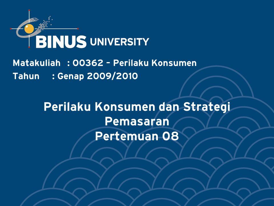 Perilaku Konsumen dan Strategi Pemasaran Pertemuan 08 Matakuliah: O0362 – Perilaku Konsumen Tahun: Genap 2009/2010