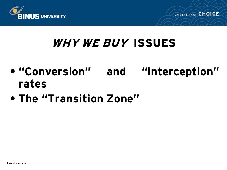 Bina Nusantara WHY WE BUY ISSUES Conversion and interception rates The Transition Zone
