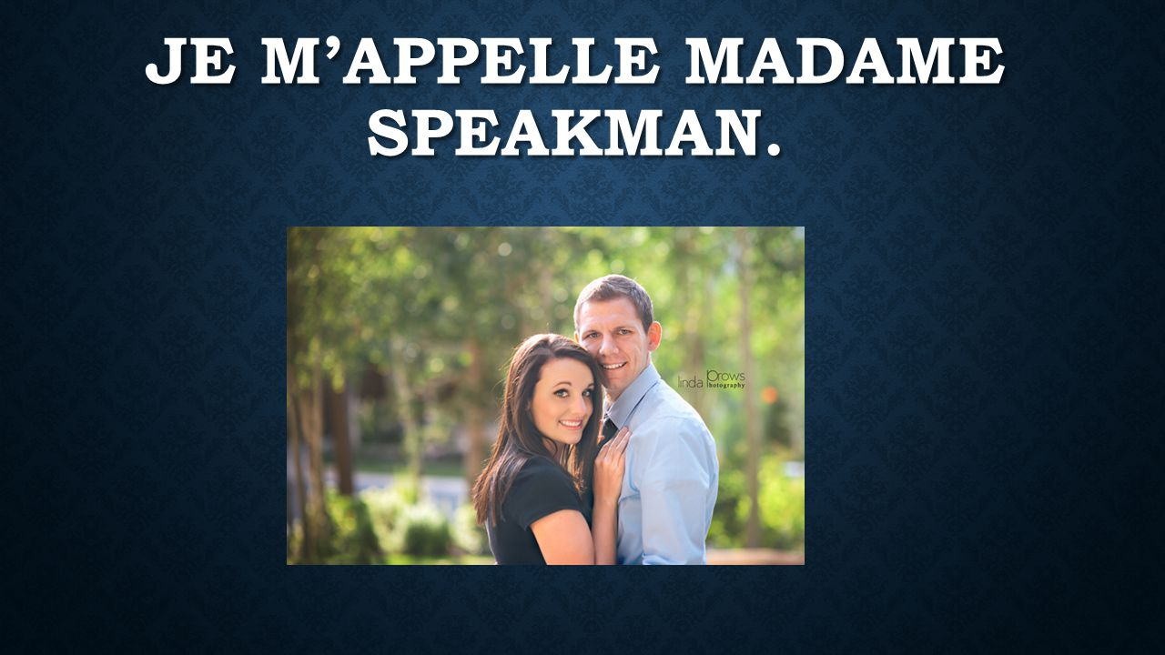 JE M'APPELLE MADAME SPEAKMAN.