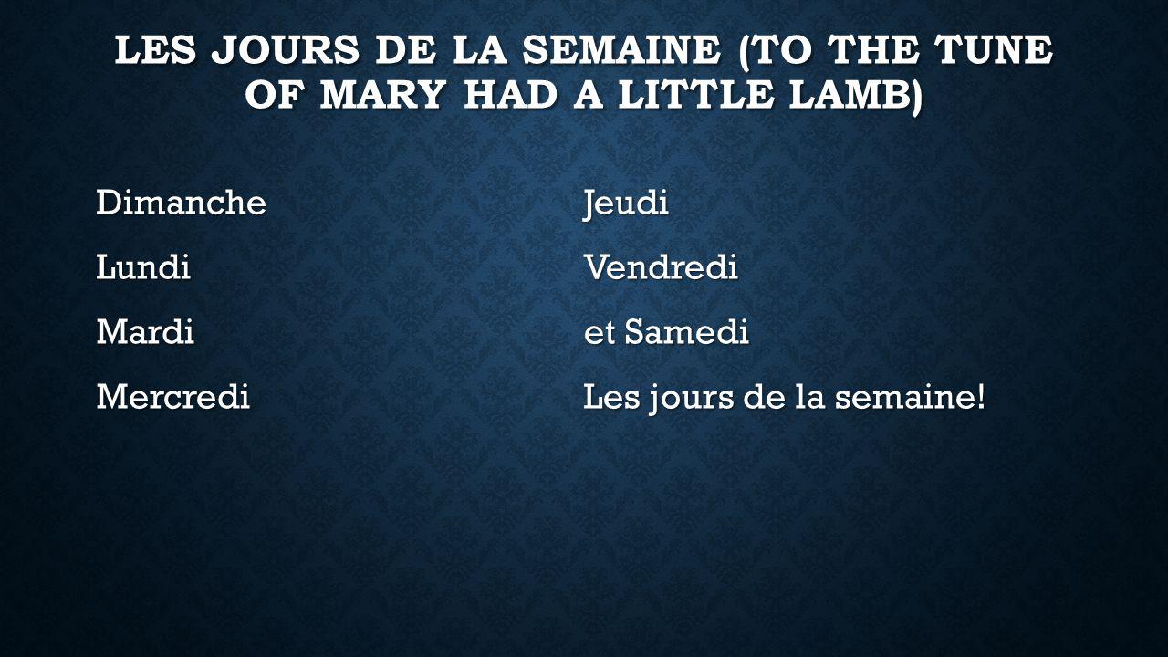 LES JOURS DE LA SEMAINE (TO THE TUNE OF MARY HAD A LITTLE LAMB) DimancheLundiMardiMercrediJeudiVendredi et Samedi Les jours de la semaine!