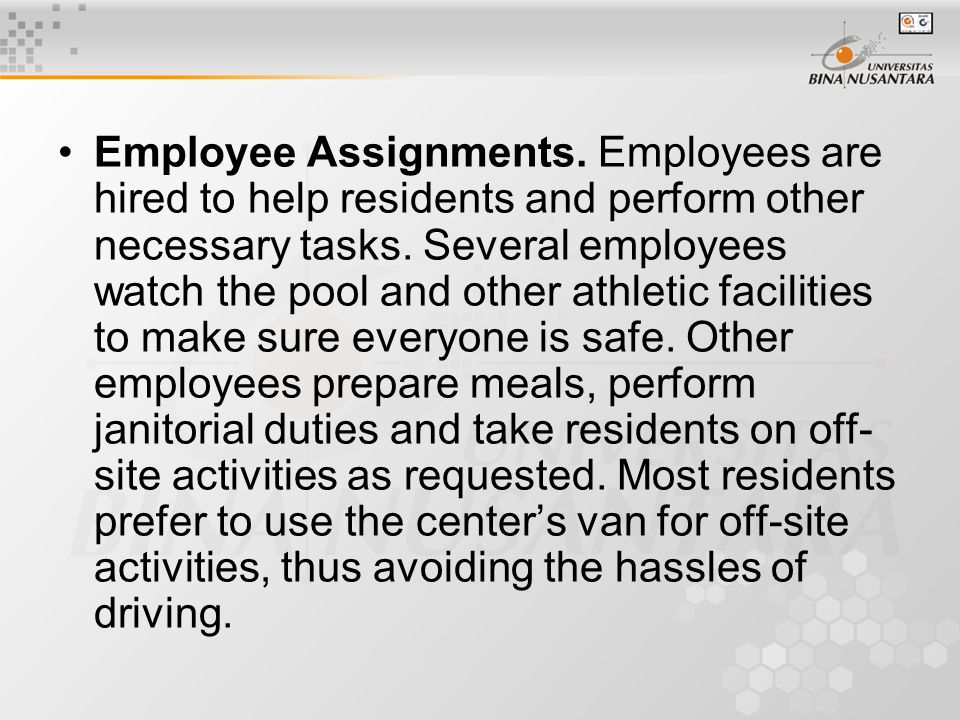 Employee Assignments. Employees are hired to help residents and perform other necessary tasks.