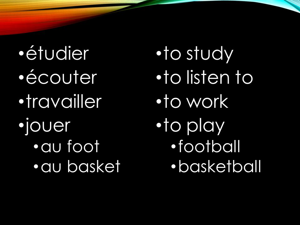 étudier écouter travailler jouer au foot au basket to study to listen to to work to play football basketball