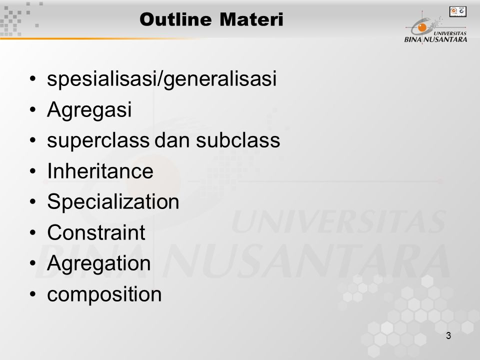 3 Outline Materi spesialisasi/generalisasi Agregasi superclass dan subclass Inheritance Specialization Constraint Agregation composition