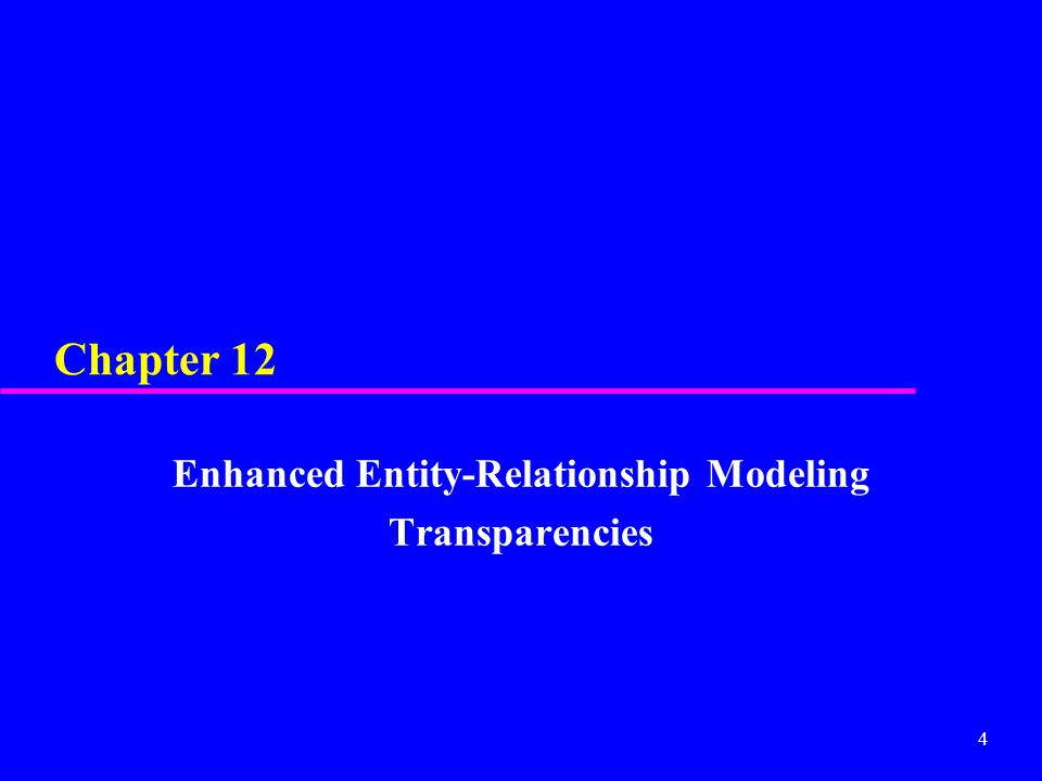 4 Chapter 12 Enhanced Entity-Relationship Modeling Transparencies