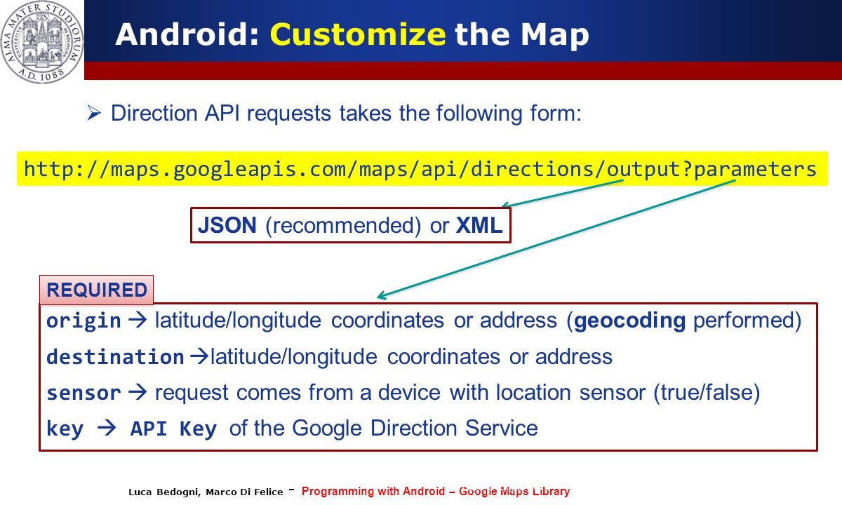 Luca Bedogni, Marco Di Felice - Programming with Android – Google Maps Library (c) Luca Bedogni 2012 51 Android: Customize the Map  Direction API req