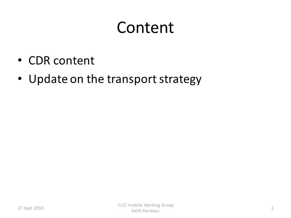 Content CDR content Update on the transport strategy 2 CLIC module Working Group Keith Kershaw 27 Sept 2010