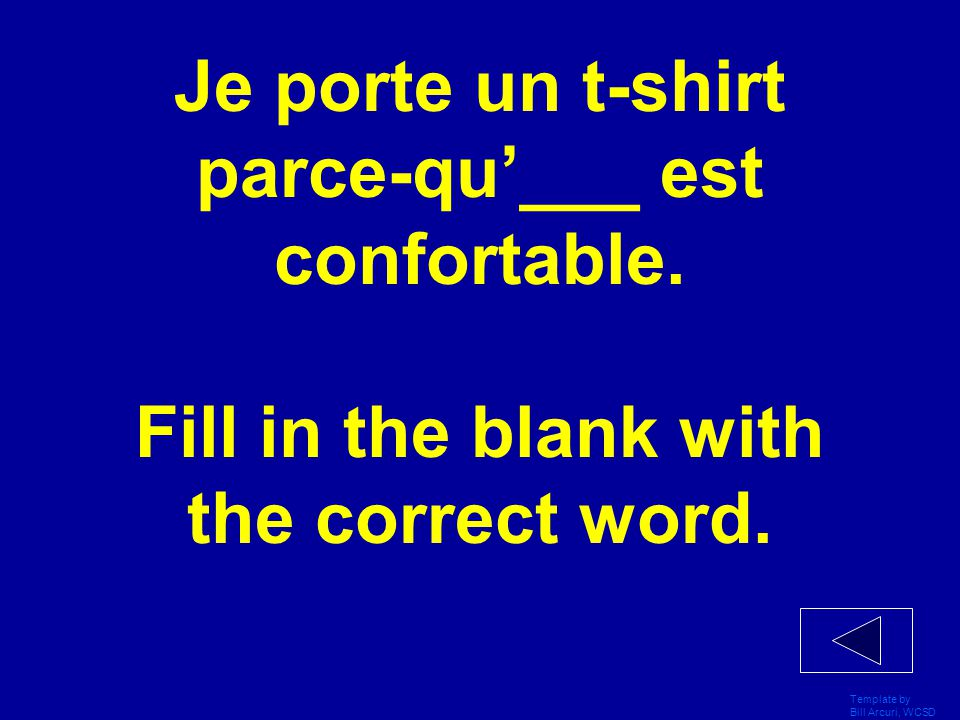 Template by Bill Arcuri, WCSD Replace t-shirt with the correct form of it in French