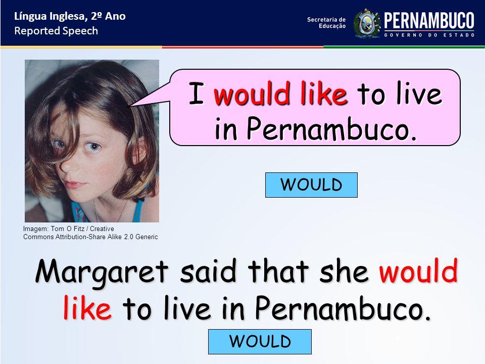 Margaret said that she would like to live in Pernambuco.