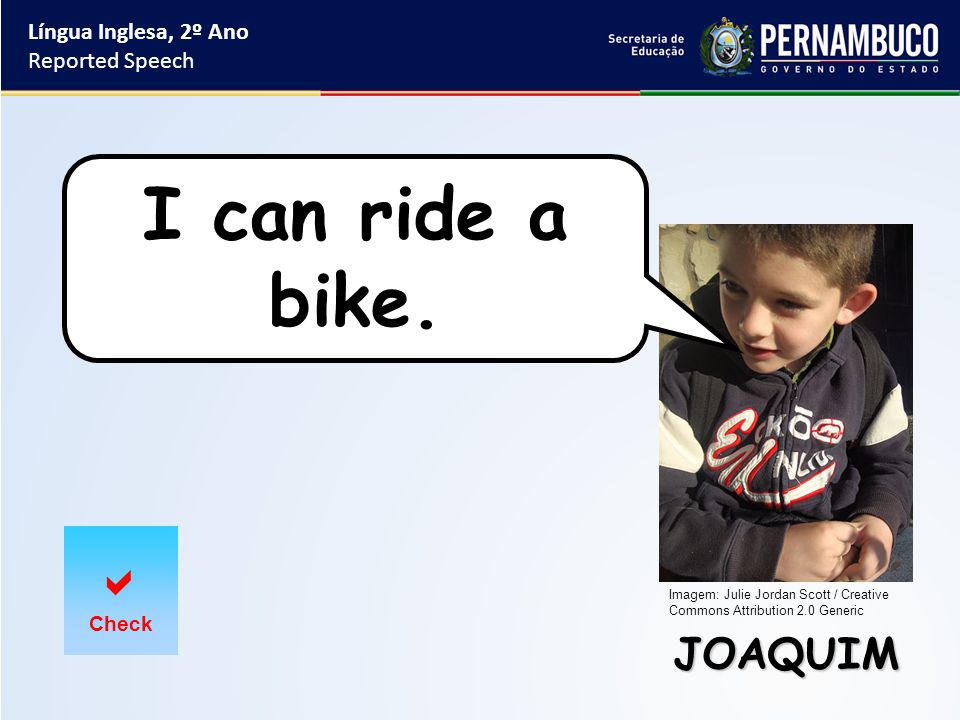 JOAQUIM Língua Inglesa, 2º Ano Reported Speech  Check I can ride a bike.