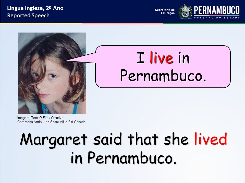 She said (that) she lived in Pernambuco.I live in Pernambuco.