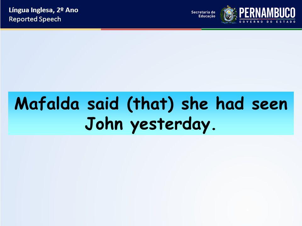Língua Inglesa, 2º Ano Reported Speech Mafalda said (that) she had seen John yesterday.