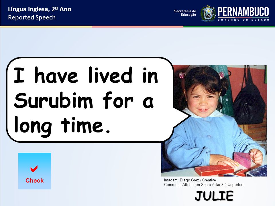 Língua Inglesa, 2º Ano Reported Speech JULIE  Check I have lived in Surubim for a long time.