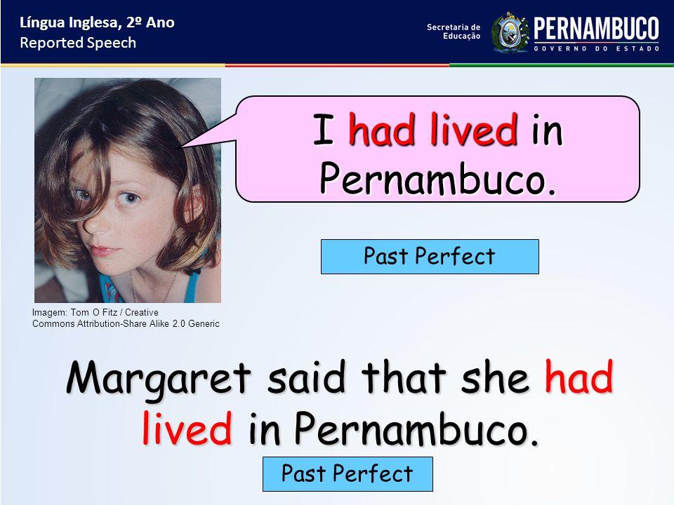Margaret said that she had lived in Pernambuco.