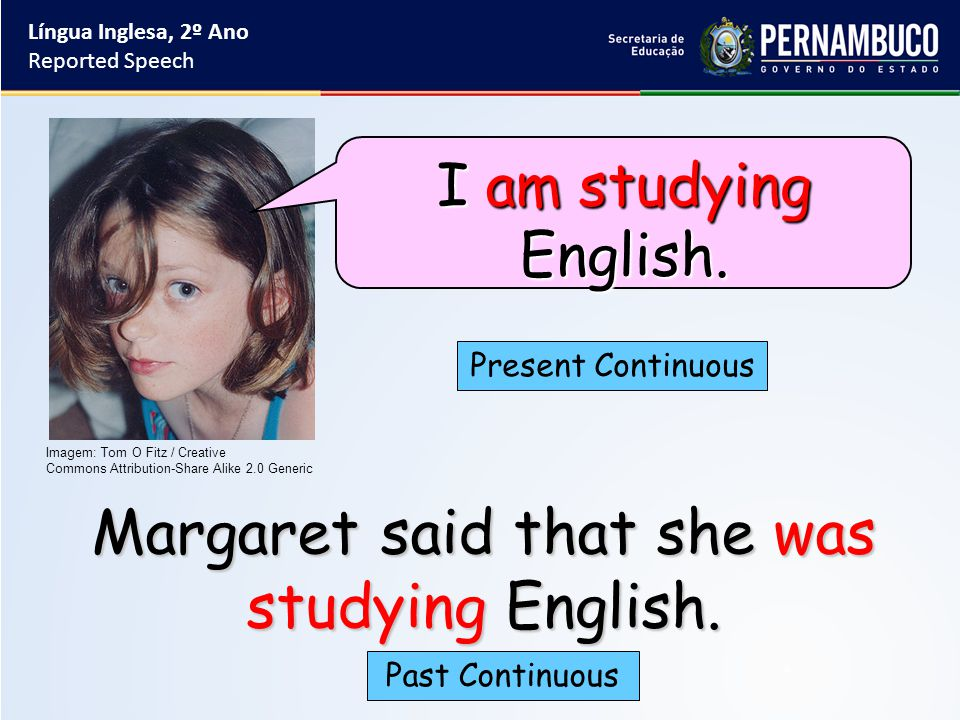 Margaret said that she was studying English.