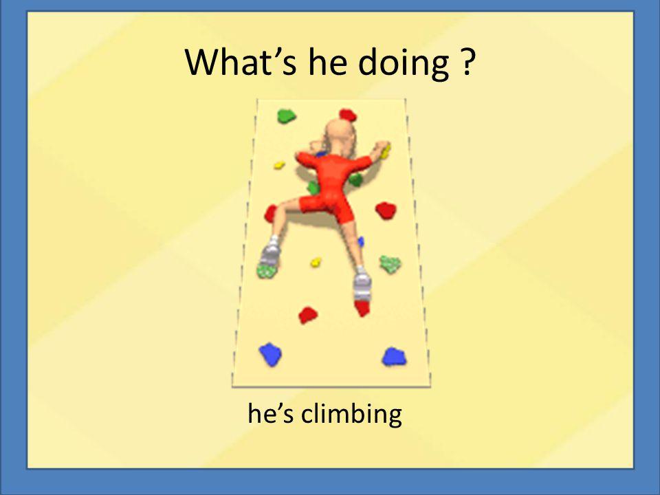 What's he doing ? he's climbing