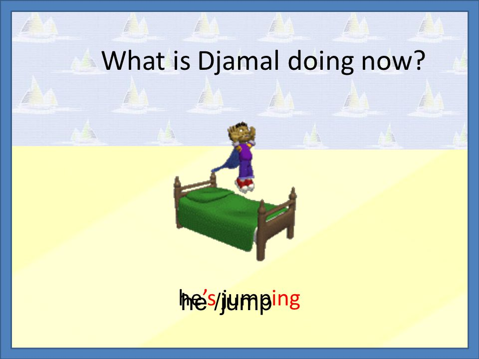 What is Djamal doing now? he's jumping he /jump