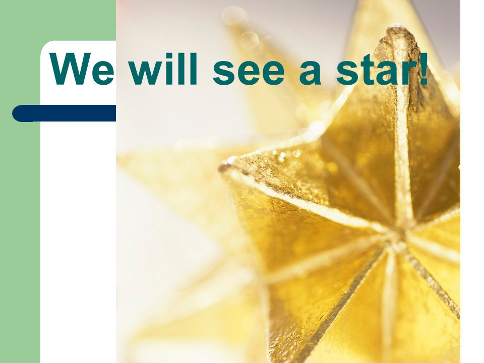 We will see a star!