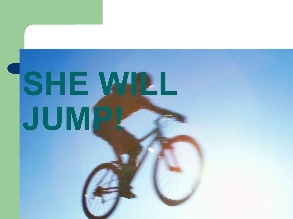 SHE WILL JUMP!