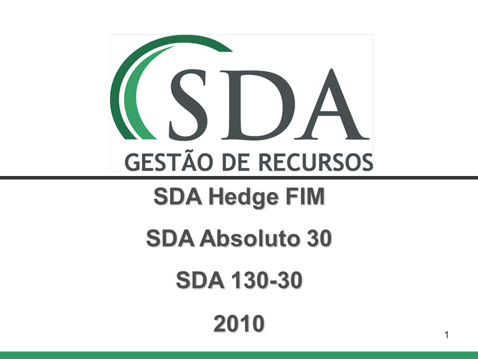 Year20092010*Since Inception* SDA Bolsa89.81%-2.21%51.82% Ibovespa Index (bmark)82.66%-3.49%32.03% Perf.