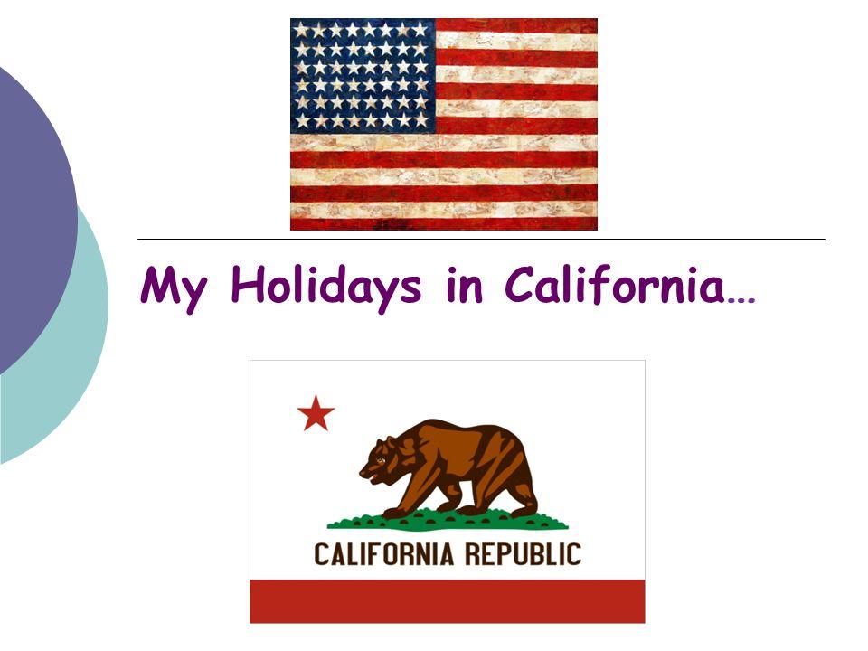 My Holidays in California…