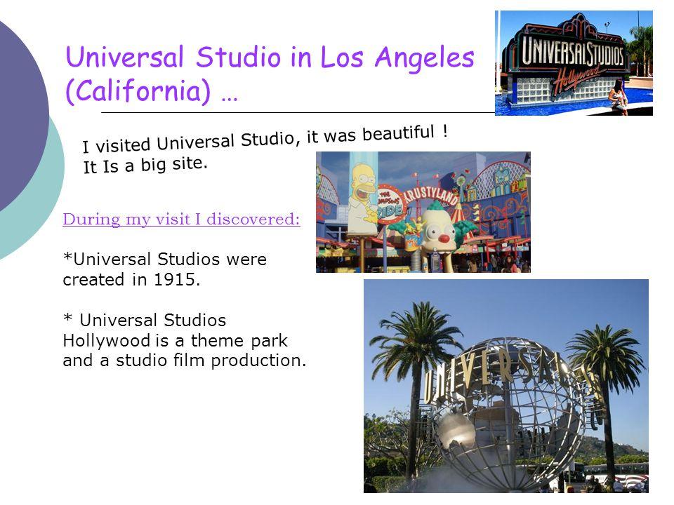 Universal Studio in Los Angeles (California) … I visited Universal Studio, it was beautiful .