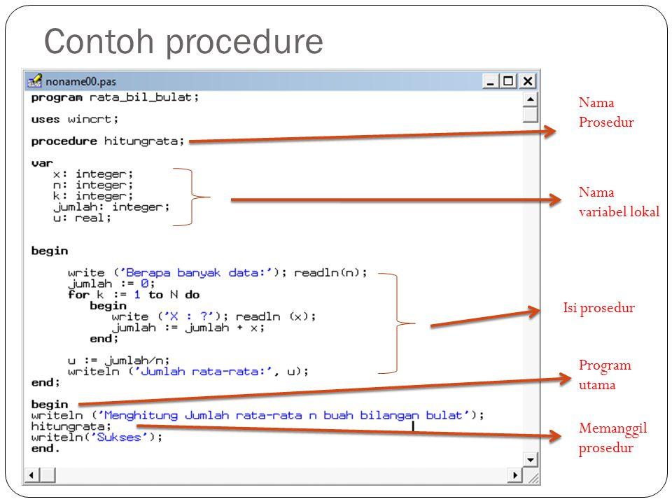Contoh procedure Nama Prosedur Nama variabel lokal Program utama Memanggil prosedur Isi prosedur