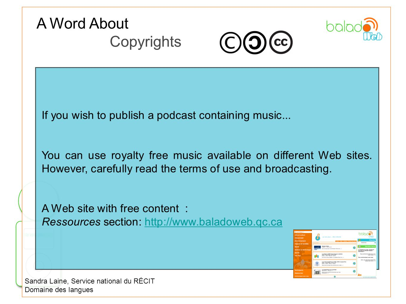 If you wish to publish a podcast containing music... You can use royalty free music available on different Web sites. However, carefully read the term