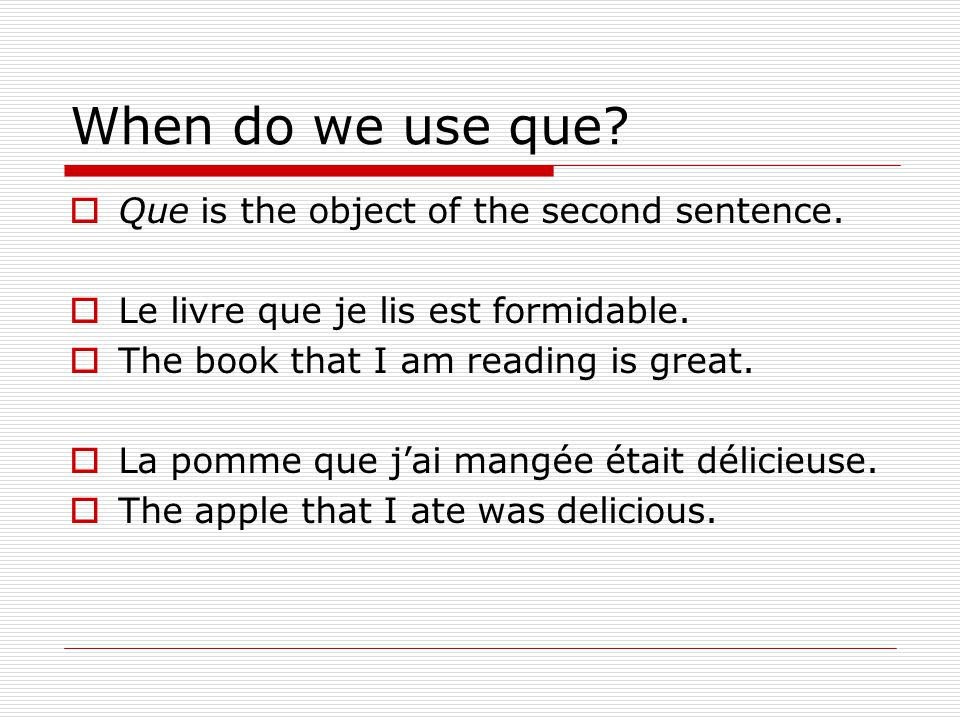 When do we use que.  Que is the object of the second sentence.