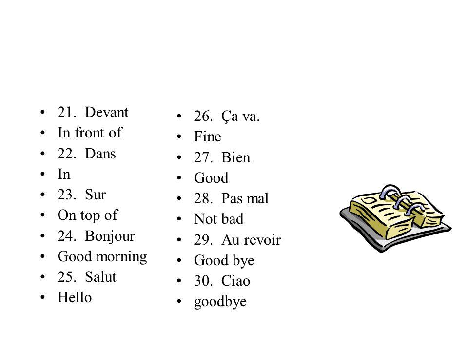 11. Un devoir Homework 12. Un cahier Notebook 13. Un livre Book 14. Un sac à dos Backpack 15. Une fille girl 16. Un garçon Boy 17. Madame/Mme Mrs. 18.