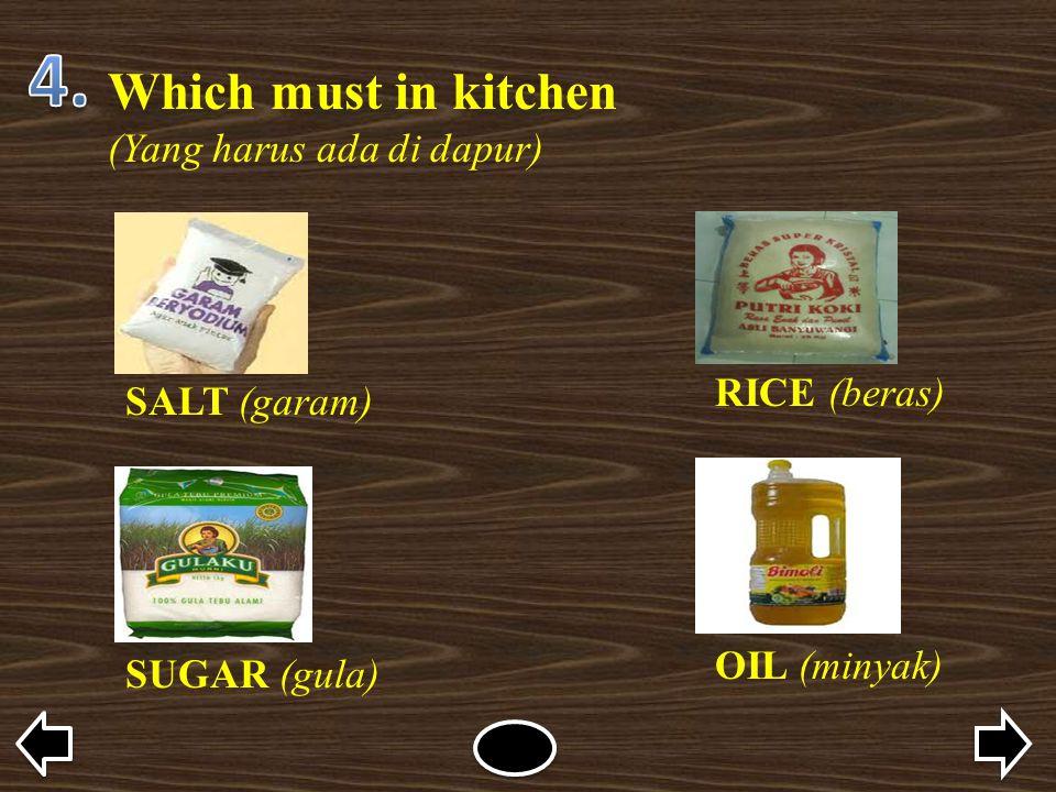 Which must in kitchen (Yang harus ada di dapur) SALT (garam) RICE (beras) SUGAR (gula) OIL (minyak)