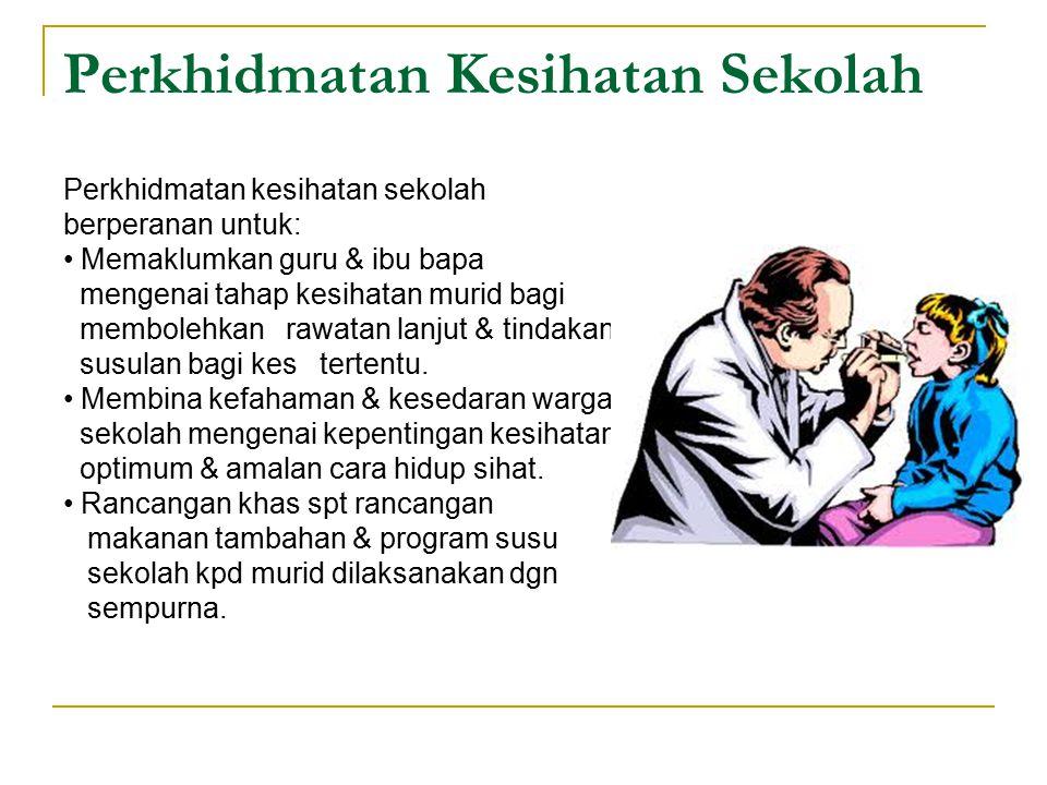 Perkhidmatan Kesihatan Sekolah (sambungan) Menyediakan khidmat pertolongan cemas & rujukan kpd warga sekolah.