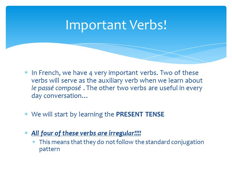  In French, we have 4 very important verbs.