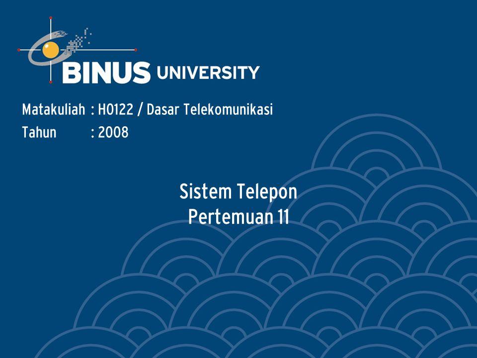 Sistem Telepon Pertemuan 11 Matakuliah: H0122 / Dasar Telekomunikasi Tahun: 2008