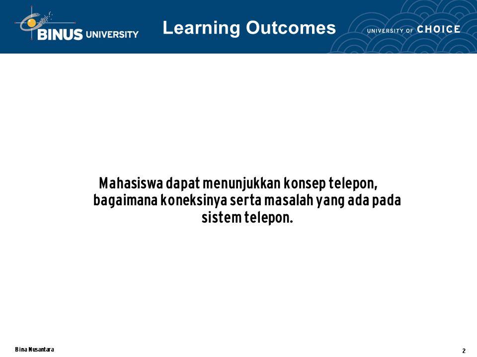 Bina Nusantara 2 Mahasiswa dapat menunjukkan konsep telepon, bagaimana koneksinya serta masalah yang ada pada sistem telepon.