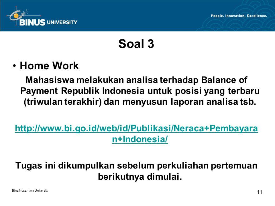 Bina Nusantara University 11 Soal 3 Home Work Mahasiswa melakukan analisa terhadap Balance of Payment Republik Indonesia untuk posisi yang terbaru (triwulan terakhir) dan menyusun laporan analisa tsb.