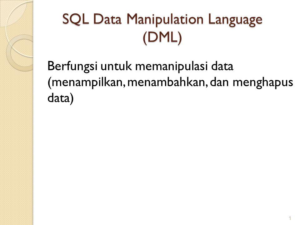 SQL Data Manipulation Language (DML) Berfungsi untuk memanipulasi data (menampilkan, menambahkan, dan menghapus data) 1