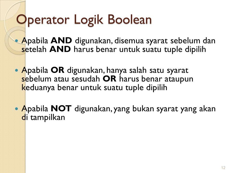Operator Logik Boolean Apabila AND digunakan, disemua syarat sebelum dan setelah AND harus benar untuk suatu tuple dipilih Apabila OR digunakan, hanya