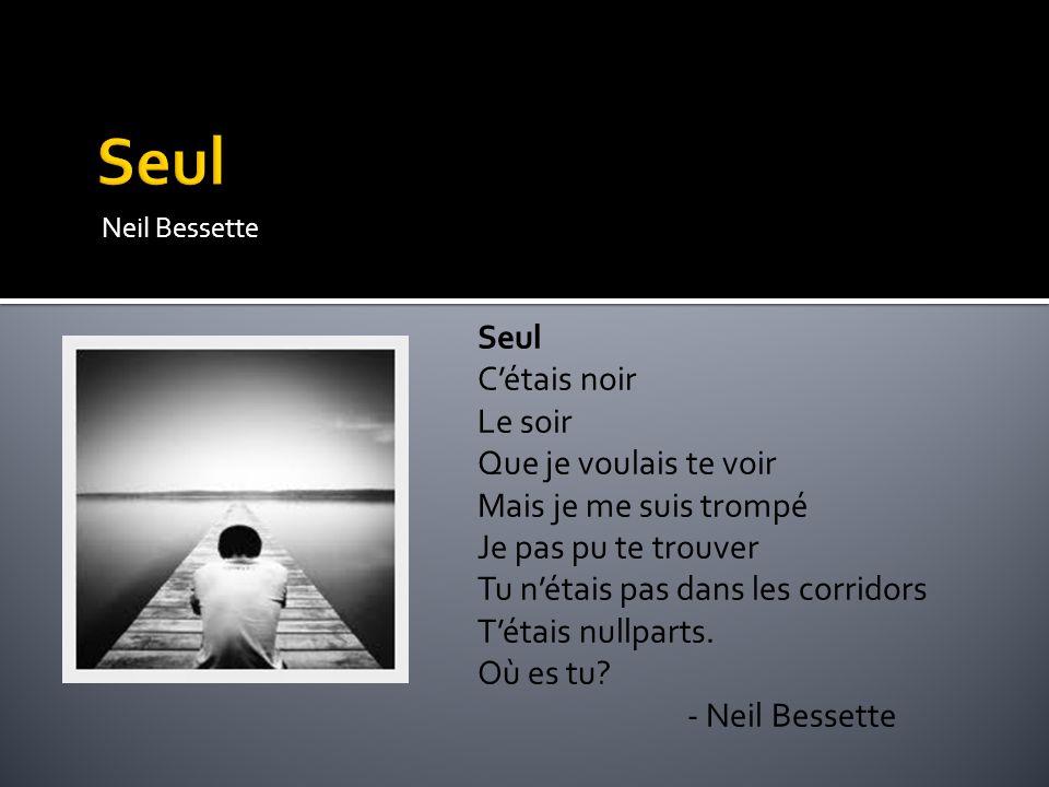 Neil Bessette Seul C'étais noir Le soir Que je voulais te voir Mais je me suis trompé Je pas pu te trouver Tu n'étais pas dans les corridors T'étais n