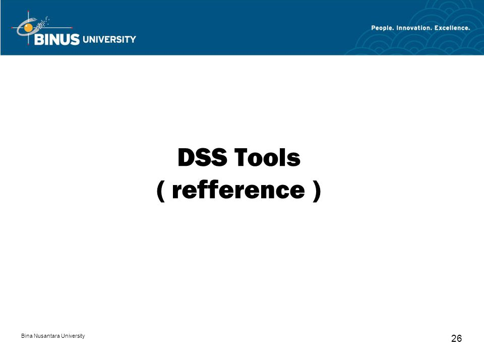 Bina Nusantara University 26 DSS Tools ( refference )