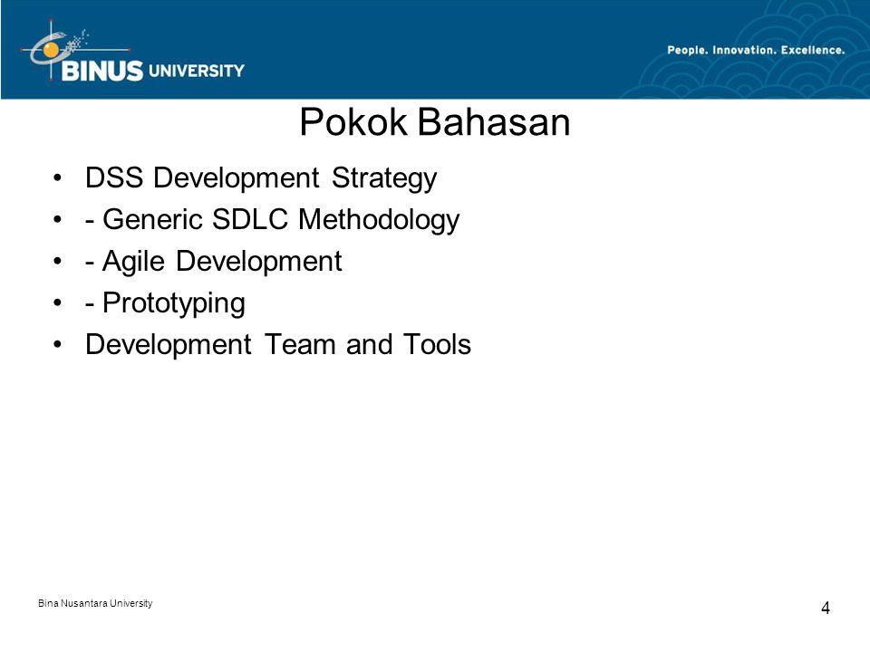 Bina Nusantara University 4 Pokok Bahasan DSS Development Strategy - Generic SDLC Methodology - Agile Development - Prototyping Development Team and Tools