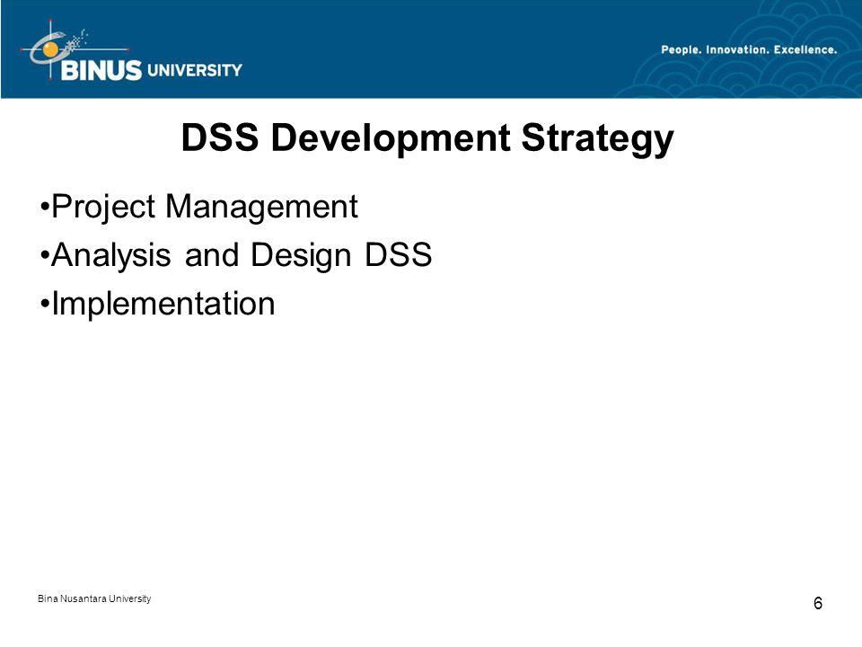 Bina Nusantara University 6 DSS Development Strategy Project Management Analysis and Design DSS Implementation