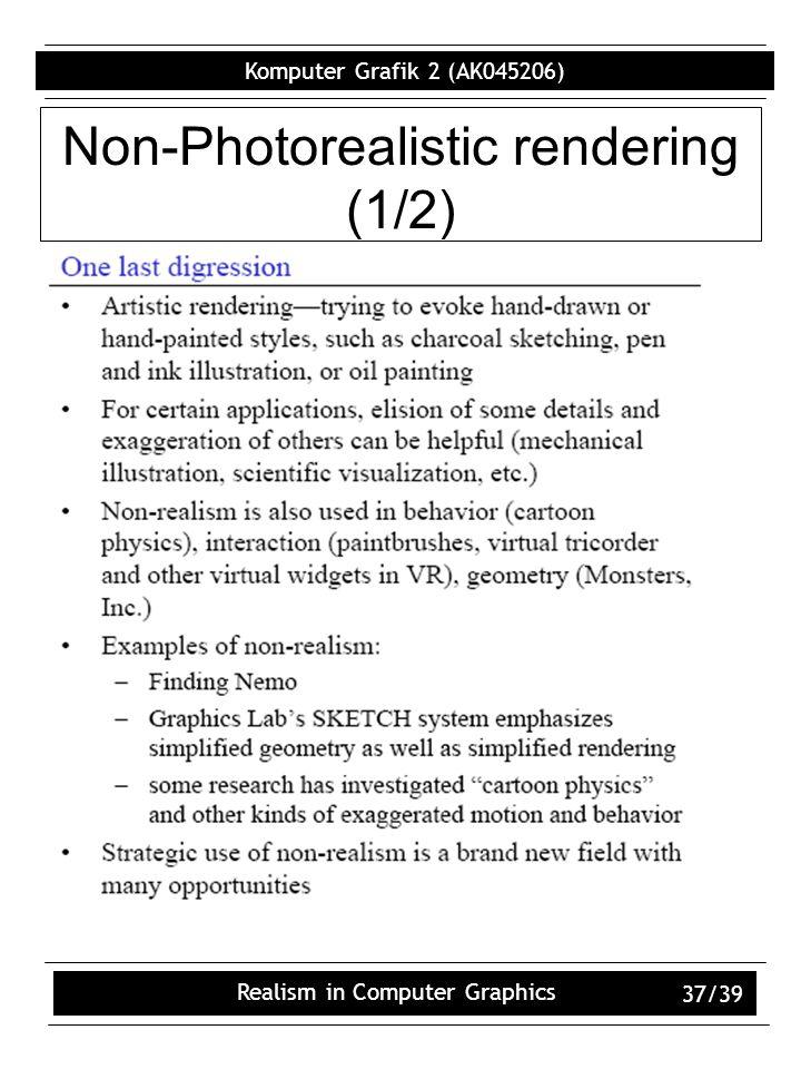 Komputer Grafik 2 (AK045206) Realism in Computer Graphics 37/39 Non-Photorealistic rendering (1/2)