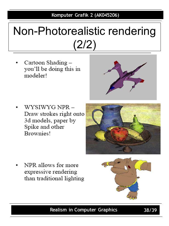 Komputer Grafik 2 (AK045206) Realism in Computer Graphics 38/39 Non-Photorealistic rendering (2/2)